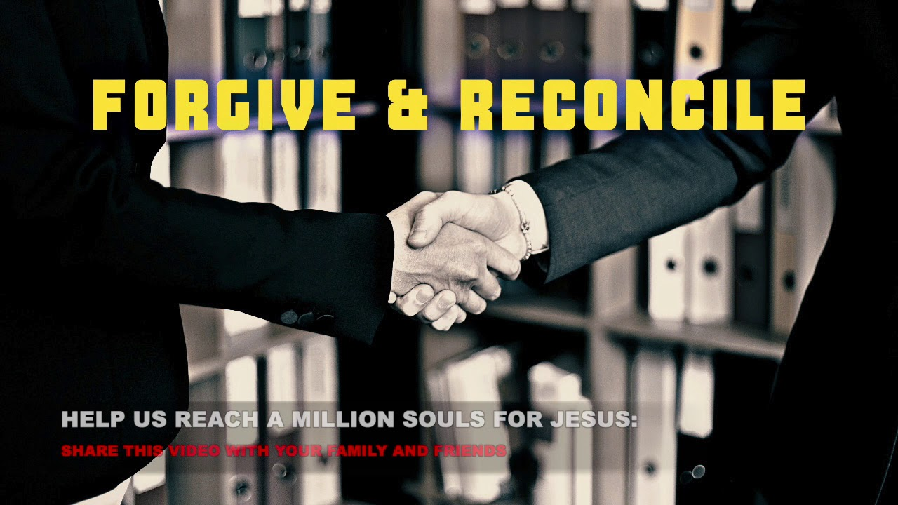 VERY IMPORTANT MESSAGE 2020: FORGIVE & RECONCILE, POWERFUL MESSAGE AND PRAYER