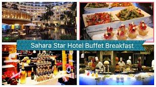 Hotel Sahara Star Buffet breakfast; Breakfast in 5 star hotel,Mumbai