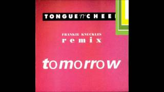 Tongue n Cheek - Tomorrow (Frankie Knuckles Mix)
