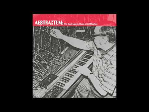 Val Stephen - Abstractum:The Electrogenic Music of Val Stephen