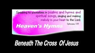 Beneath the Cross Of Jesus- The Hymn