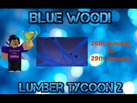 Blue Wood! | 26th - 29th January | Lumber Tycoon 2