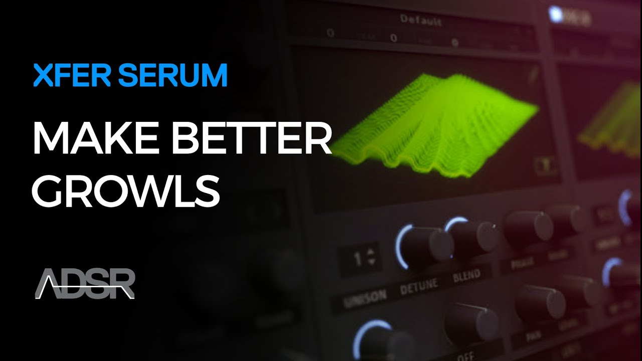 Serum - Make Better Growls in 10 Minutes