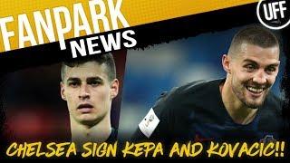 CHELSEA SIGN KEPA AND KOVACIC | FanPark News