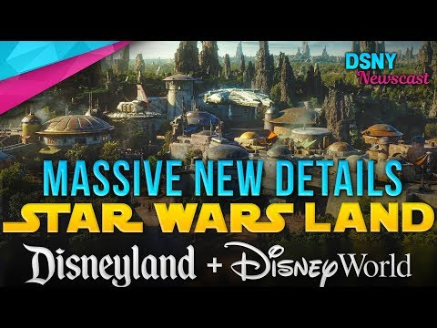 MASSIVE NEW DETAILS for Star Wars Galaxy's Edge at Disneyland & Disney World - Disney News - 2/28/19