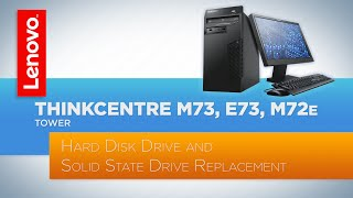 ThinkCentre M73 / E73 / M72e Tower Desktop - Hard Disk Drive and Solid State Drive Replacement