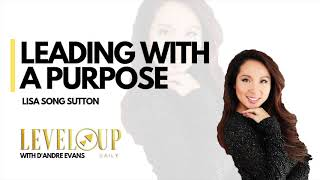 Lisa Song Sutton - Leading With A Purpose