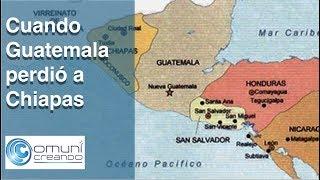 Cuando Guatemala perdió a Chiapas