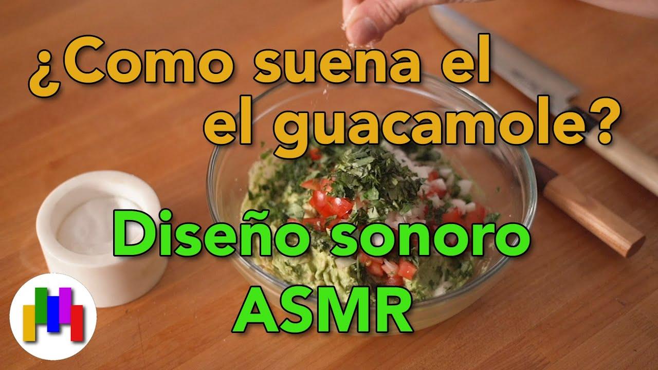 ¿Cómo suena el guacamole? - Diseño sonoro ASMR