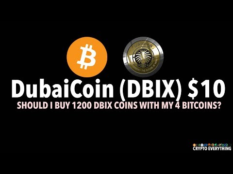 DUBAICOIN DROPS TO $10. SHOULD I BUY 1200 DBIX COINS WITH MY 4 BITCOINS?
