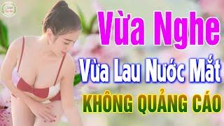 330 Nhạc Vàng Xưa KHÔNG QUẢNG CÁO - LK Bolero Buồn Vừa Nghe Vừa Lau Nước Mắt , Nghe Không Hối Tiếc
