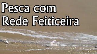 Pesca com Rede Feiticeira - [Pesca Vídeos]