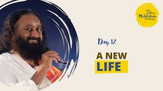 A New Life | Day 12 of the 21 Day Meditation Challenge with Gurudev