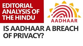 Is Aadhaar a breach of privacy?: Editorial Analysis of The Hindu [UPSC CSE/IAS, SSC CGL, Bank PO]