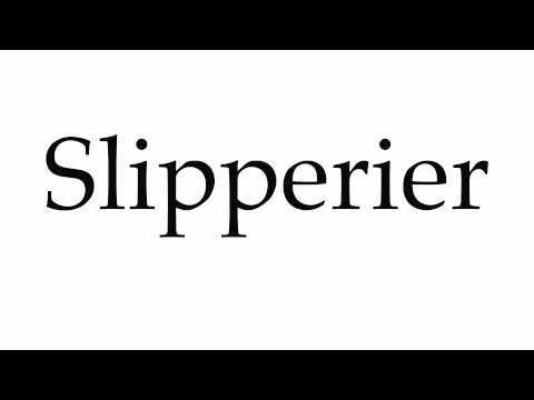 How to Pronounce Slipperier