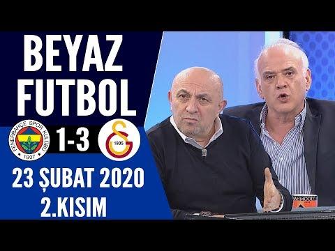 Beyaz Futbol 23 Şubat 2020 Kısım 2/4 (Fenerbahçe 1-3 Galatasaray maçı)