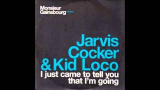 Jarvis Cocker & Kid Loco - I Just Came To Tell You That I'm Going