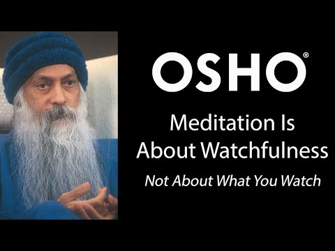 Meditation Is About Watchfulness - Not About What You Watch