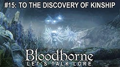 Bloodborne, Let's Talk Lore #15: To the Discovery of Kinship