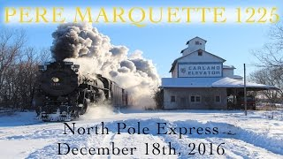 Pere Marquette 1225 & The North Pole Express 12-18-16
