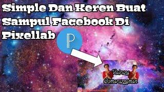 Cara Membuat Sampul Facebook Simple Dan Mudah Menggunakan Aplikasi Pixellab!!!
