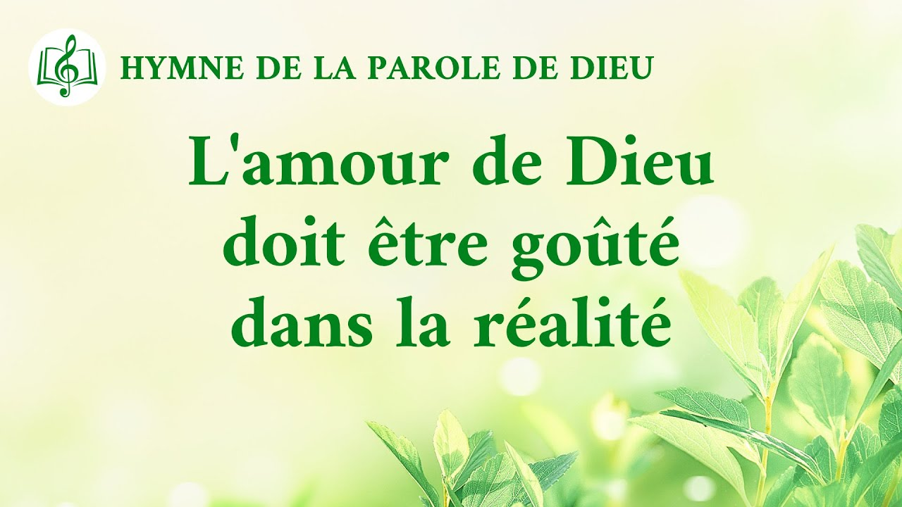 Chant chrétien en français 2020 « L'amour de Dieu doit être goûté dans la réalité » (avec paroles)