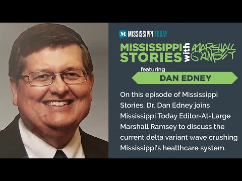 Mississippi Stories: Dr. Dan Edney talks about the delta variant crushing the healthcare system