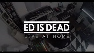 ED IS DEAD -  Crystal Sand (Live at Home)