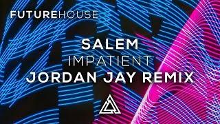 Salem - Impatient (Jordan Jay Remix)