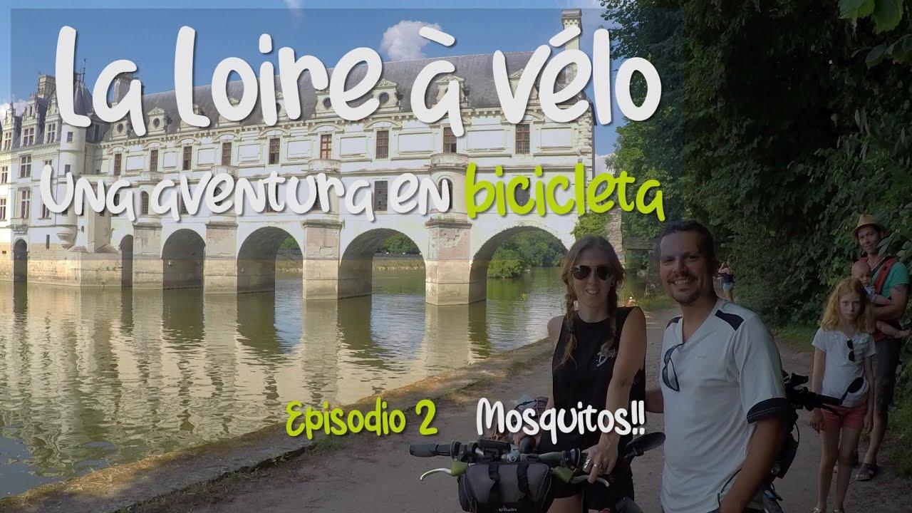 La Loire à vélo, una aventura en bicicleta #2 Mosquitos!