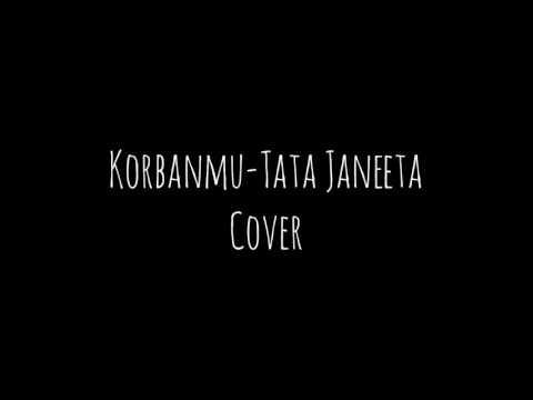 Korbanmu - Tata Janeeta (cover)