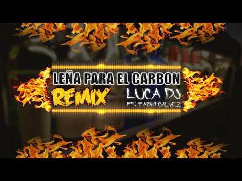 LEÑA PARA EL CARBON REMIX - LUCA DJ Ft. Fabri Galvez