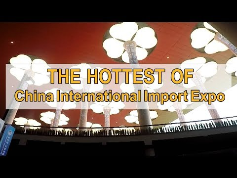 The hottest of China International Import Expo