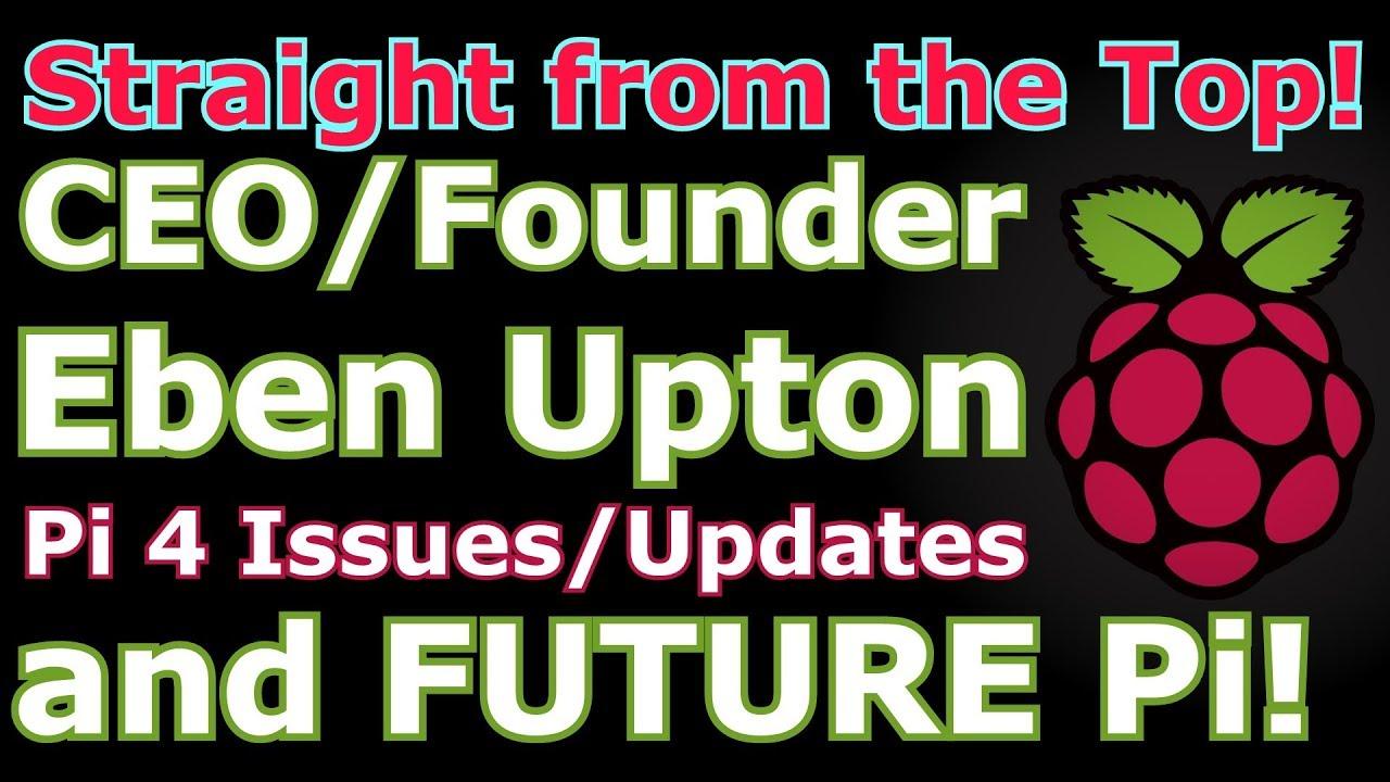 Raspberry Pi 4 Issues/Updates, Pi Pro, Pi Zero 2, & MORE with Founder/CEO  Eben Upton!