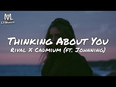 Rival X Cadmium - Thinking About You (ft. Johnning) (Lyrics)