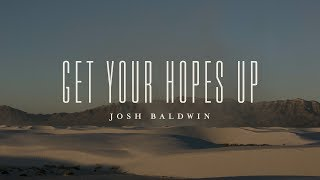 Get Your Hopes Up (Lyric Video) // The War Is Over // Josh Baldwin