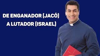 De Enganador (Jacó) a Lutador (Israel) - Padre Chrystian Shankar