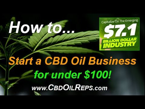 CBD Oil - How to Start a CBD Oil Business for under $100 – The Hottest Health Trend Today!
