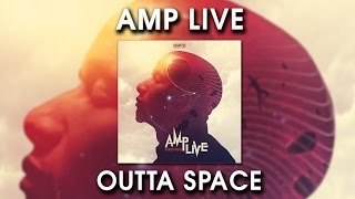 Amp Live - Outta Space