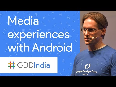 Building Rich Media Experiences with Android (GDD India '17)