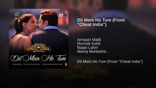 "DIL ME HO TUM (FULL SONG )  Armaan malik , rochak kohli, bappi lahiri(from ""cheat india"")"