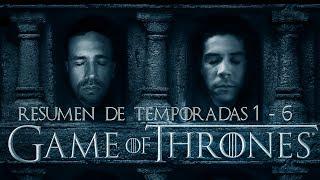 Game Of Thrones Resumen - Temporadas 1 - 6