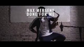 Max Merseny // Done For Me // (Original by: Charlie Puth ft. Kehlani) // SAX VERSION