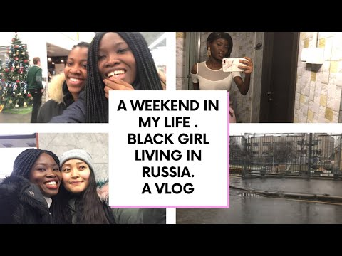 A WEEKEND IN MY LIFE. LIFE IN MOSCOW | #blackgirl living in Russia🇷🇺