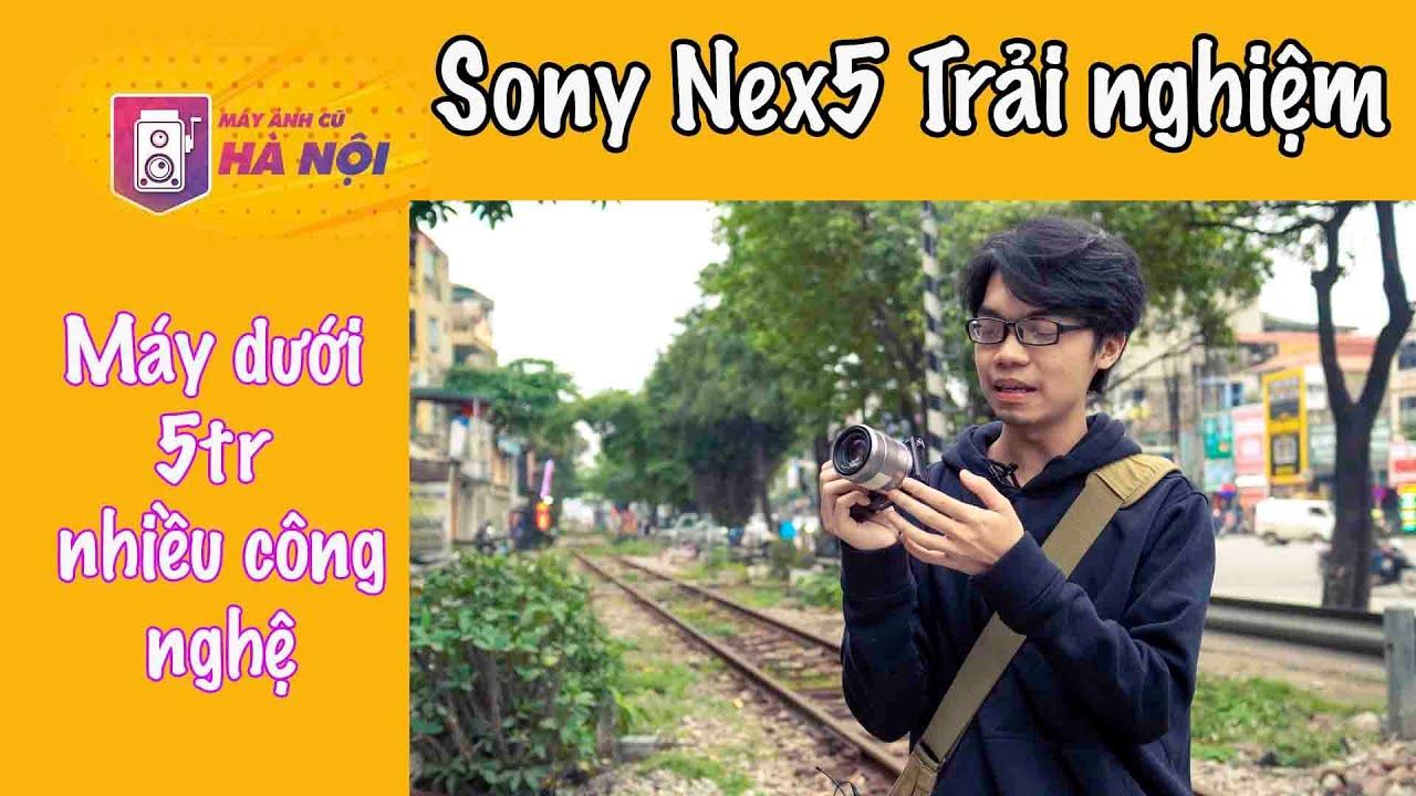Trên tay sony Nex 5 ✅Chiếc máy nhỏ gọn giá rẻ- Máy ảnh cũ Hà Nội