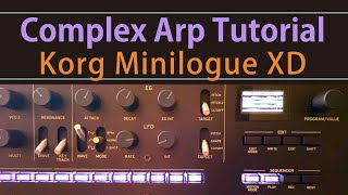 How to Create Complex Arp Lines on Korg Minilogue XD. Tutorial, Tips and Tricks, Presets Ideas
