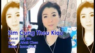 Sim Cung Theu Kiau - Lily Wu (Hakka Song)