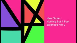 New Order - Nothing But A Fool (Extended Mix 2)