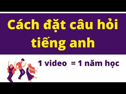 Đặt Câu Hỏi Trong Tiếng Anh  - 1 Video = 1 Năm Học Của Nhiều Người