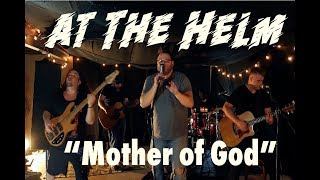 """Mother of God"" [OFFICIAL VIDEO] At The Helm"